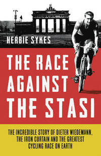 Photo: The Race Against The Stasi - The Incredible Story of Dieter Wiedemann, The Iron Curtain and the Greatest Cycling Race on Earth.