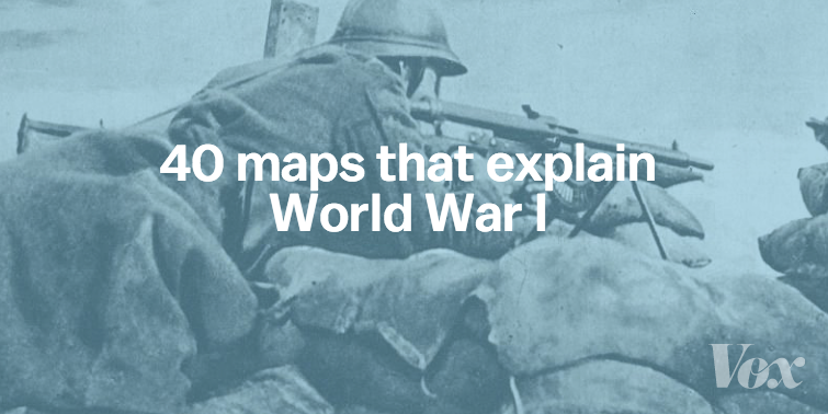 40 maps that explain World War I | vox com