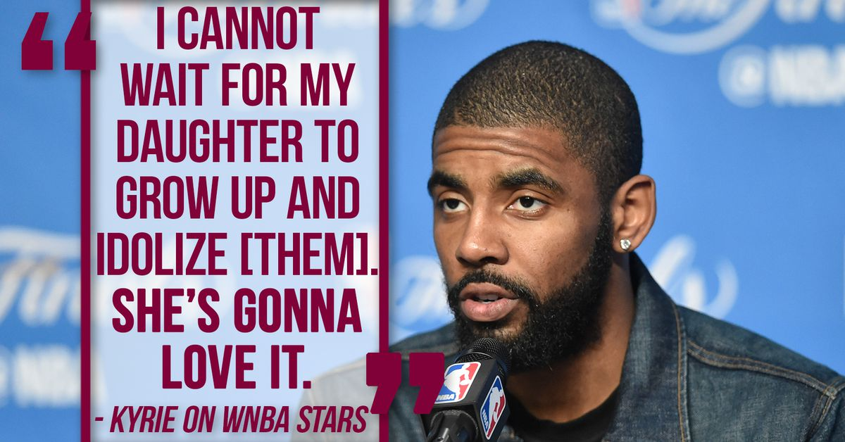 "8c2f45a171e Kyrie Irving on WNBA stars  ""I cannot wait for my daughter to grow up and  idolize"" them - Fear The Sword"