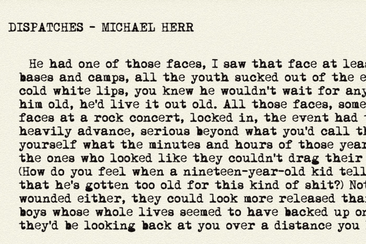 michael herr dispatches The author documented the vietnam war in his nonfiction novel dispatches and the films apocalypse now and full metal jacket.